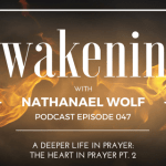 AWAKENING EPISODE 047: A DEEPER LIFE IN PRAYER: THE HEART IN PRAYER PT. 2
