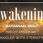 AWAKENING EPISODE 060: ENTANGLED WITH ETERNITY PT. 1