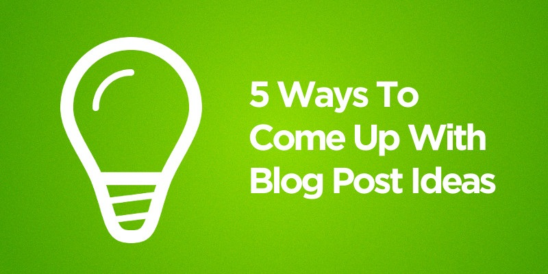 5 Ways to Come Up With Awesome Blog Post Ideas