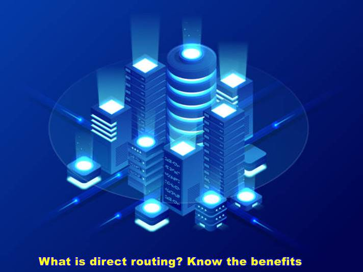 What is direct routing? Know the benefits