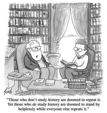 those of fail to study history are doomed to repeat it