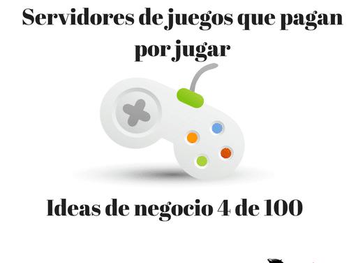 Servidores de juegos que pagan por jugar [Ideas de negocio 4 de 100]