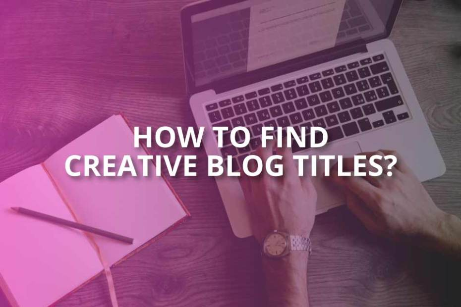 How to Find Creative Blog Titles