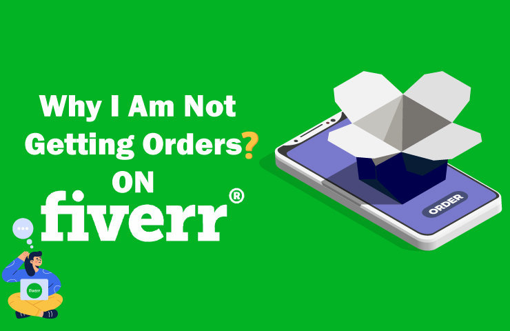 Read more about the article Why am I not getting any orders on Fiverr? User Guide 2021