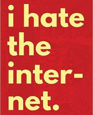 Hating the Internet