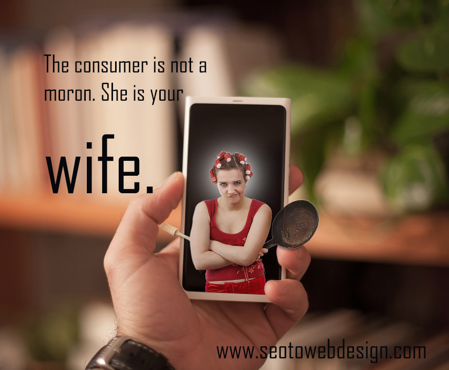 consumer-is-not-moron-she-is-your-wife