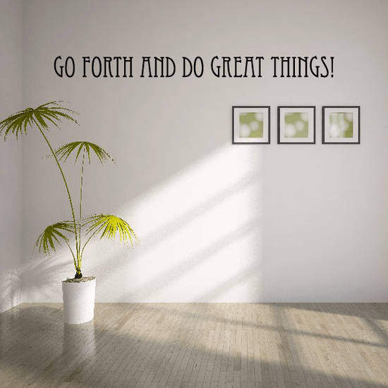 Go forth and do great things Wall Decal on Outstanding Things  id=67152