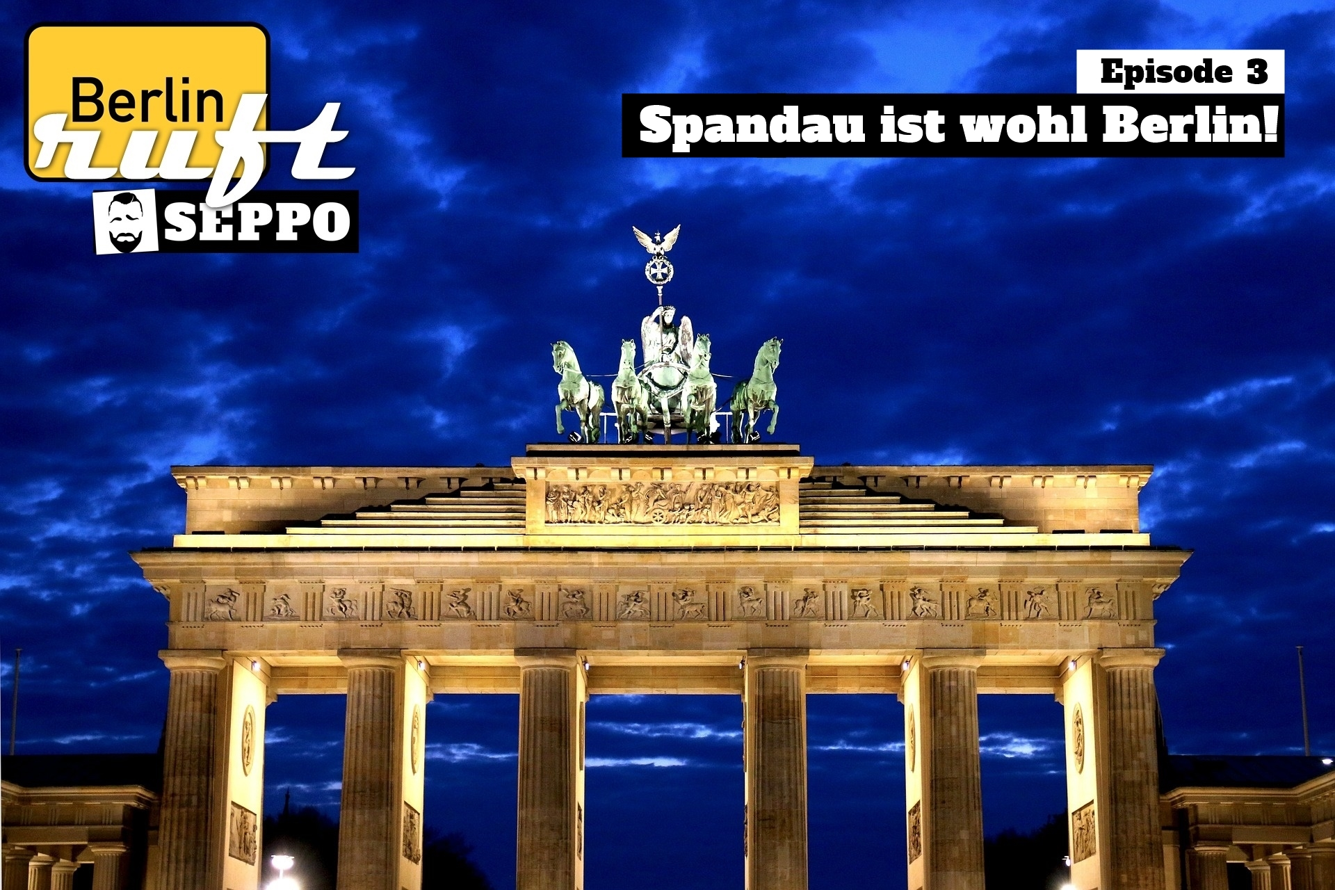 Spandau ist wohl Berlin! – Berlin ruft Seppo S!E§, nein, S1E3