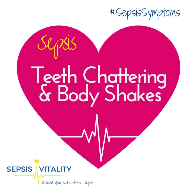 Teeth Chattering And Body Shakes - My Sepsis Symptoms. One of the 'sets' of symptoms I will NEVER forget - was the sweating versus being freezing cold.