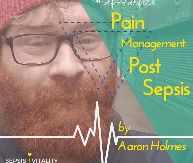 Pain Management | By Aaron Holmes – Sepsis Survivor