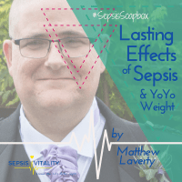 The Lasting Effects Of Sepsis And 'YoYo' Weight Problems | By Matthew Laverty - Sepsis Survivor