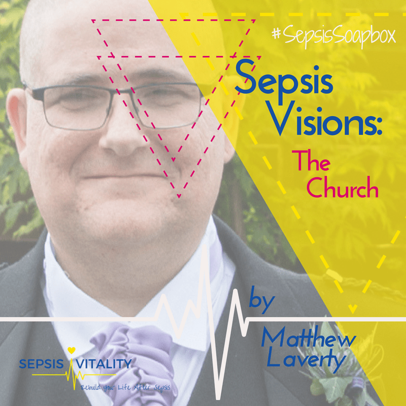 Sepsis Visions: The Church | By Matthew Laverty – Sepsis Survivor