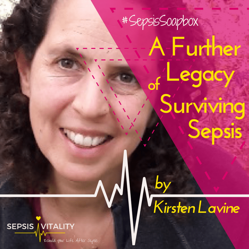 A Further Legacy Of Surviving Sepsis | By Kirsten Lavine - Sepsis Survivor