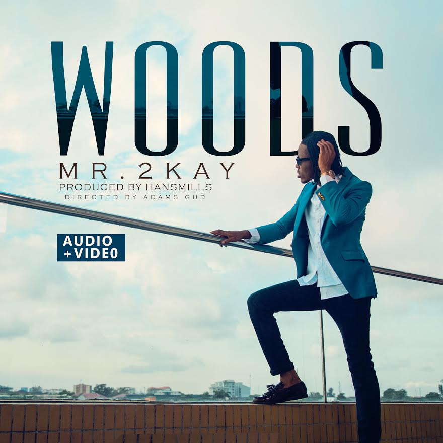 FRESH AUDIO+VIDEO: Mr 2Kay – 'Woods' (Freestyle)