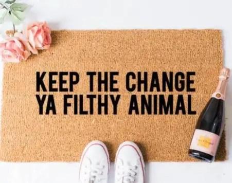 keep-the-change-ya-filthy-animal-doormat-ten-cute-and-sassy-doormat-ideas