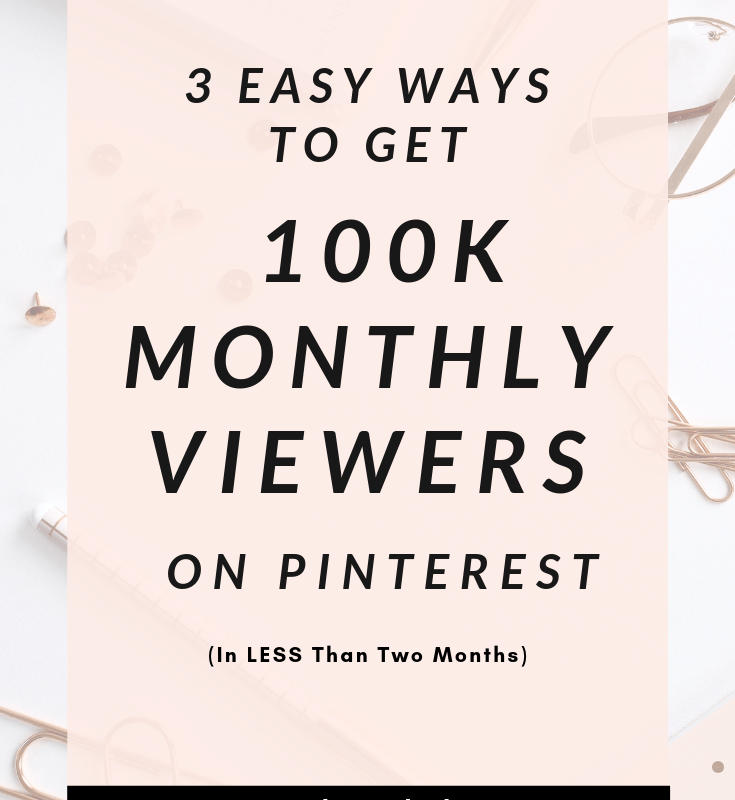3 Easy Ways to Get 100K Monthly Viewers On Pinterest