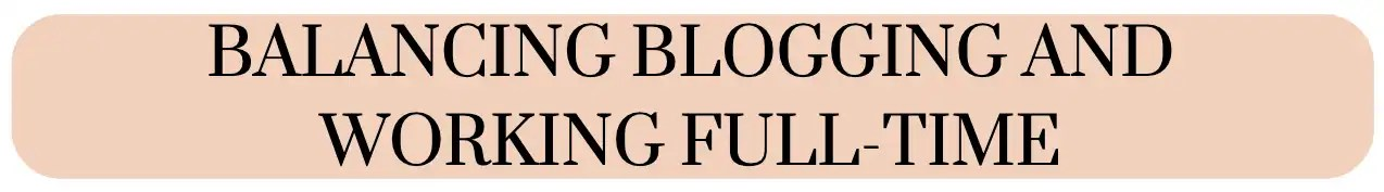 How to Juggle Working Full-Time and Blogging Instagram Button