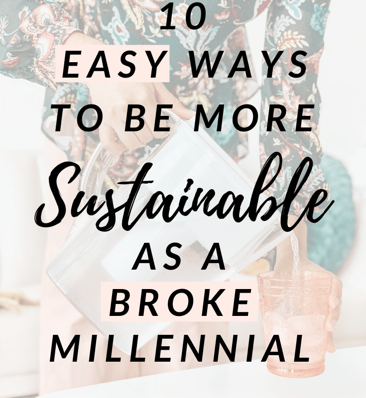10 Easy Ways to Be More Sustainable as a Broke Millennial
