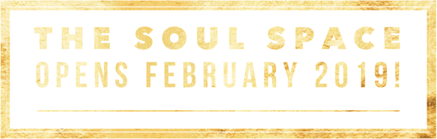 Soul Space Opens February 2019