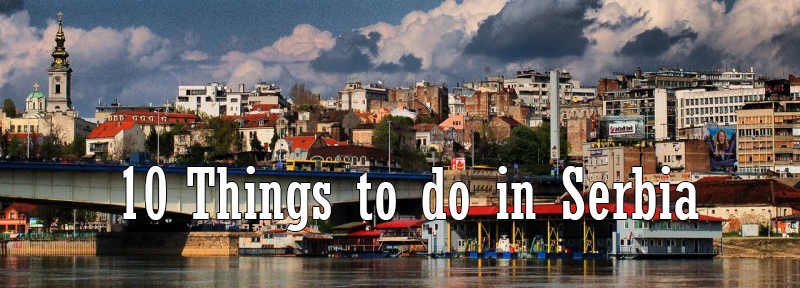 Things you need to do when visiting Serbia