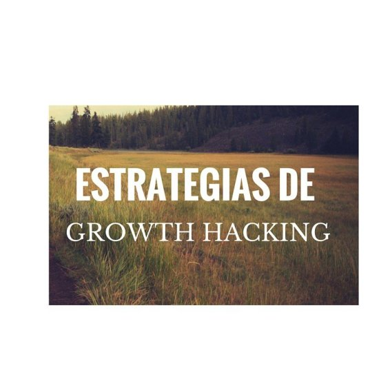 Estrategias de Growth Hacking