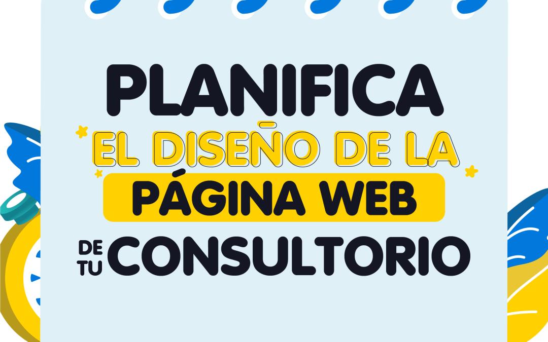 Planifica el diseño de la pagina Web  de tu consultorio