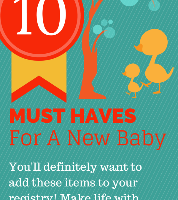 Top 10 MUST HAVES for Baby!