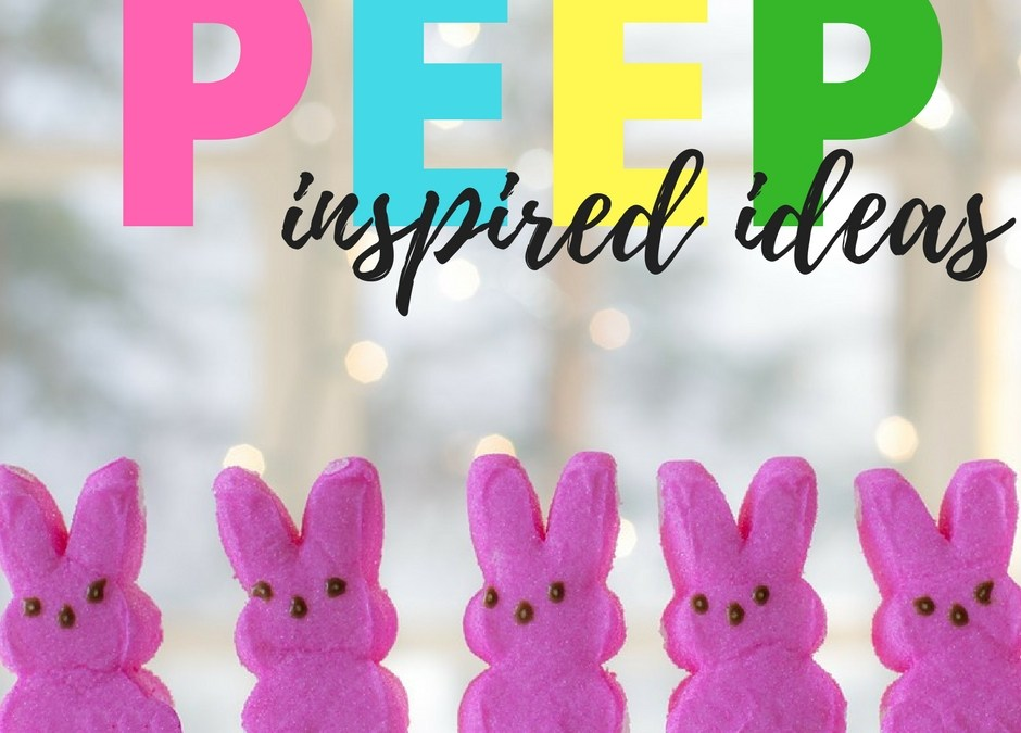 What the PEEP?! Crazy Peep Recipes and Crafts for Easter!
