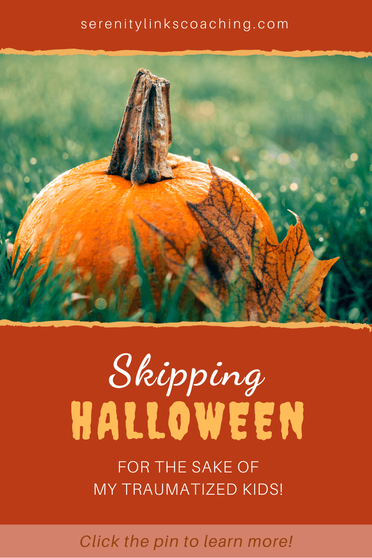 Halloween can be an awful time of year for traumatized kids...and everyone who lives with them, too. Check out what we\'ve done and learned over the years to keep it fun, keep it safe for everyone, and make it work for our special needs family! Click it and repin it! #serenitylinkscoaching #specialneeds #parentingtrauma #Halloween