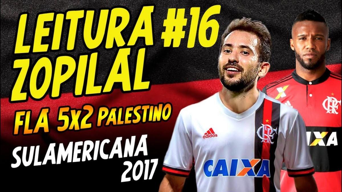 LEITURA ZOPILAL #16 - FLA 5 x 2 PALESTINO - Copa Sulamericana 2017