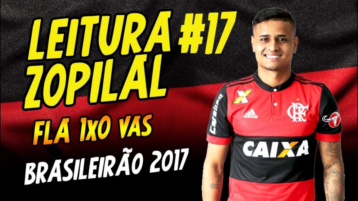 LEITURA ZOPILAL #17 - FLA 1 x 0 vasco - Brasileirão 2017