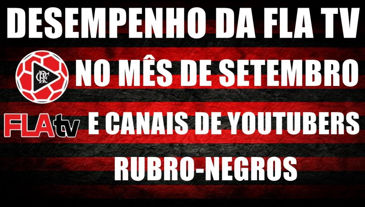 Desempenho da Fla TV no mês de setembro e canais de Youtubers Rubro-Negros