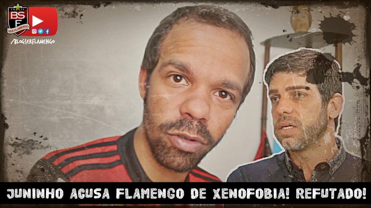 JUNINHO PERNAMBUCANO ACUSA FLAMENGO DE XENOFOBIA! RESPOSTA! REFUTADO!