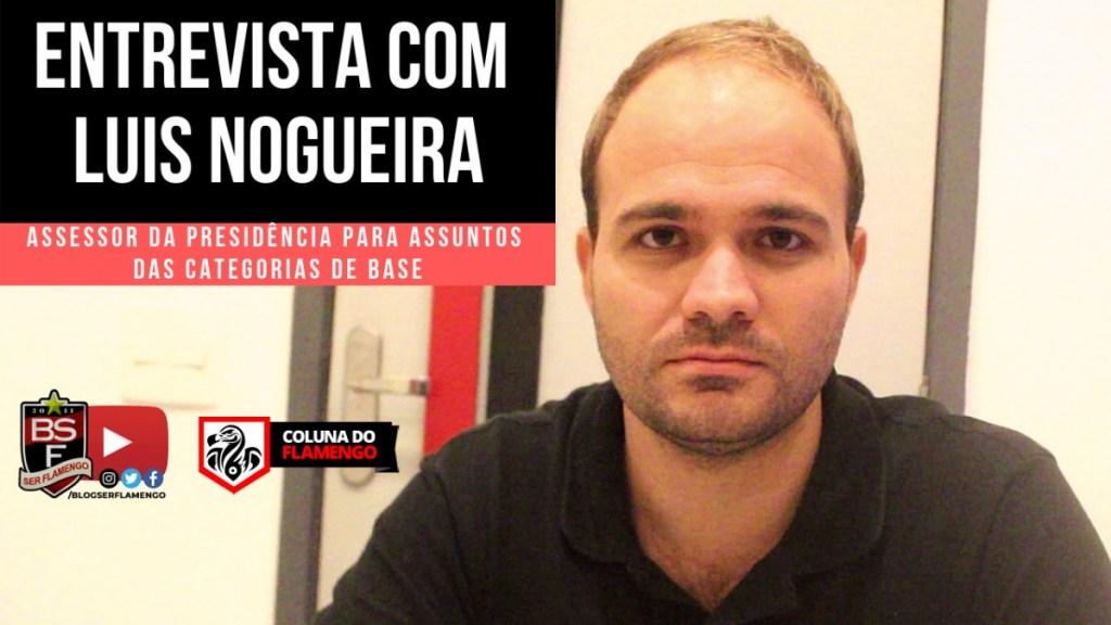 ENTREVISTA COM LUIS NOGUEIRA - ASSESSOR DA PRESIDÊNCIA PARA ASSUNTOS DO FUTEBOL DE BASE