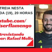 """ESTREIA DO QUADRO """"ENTREVISTANDO YOUTUBER"""" COM RAFAEL MELLO NESTA SEGUNDA, 20 HORAS, NO CANAL SER FLAMENGO"""