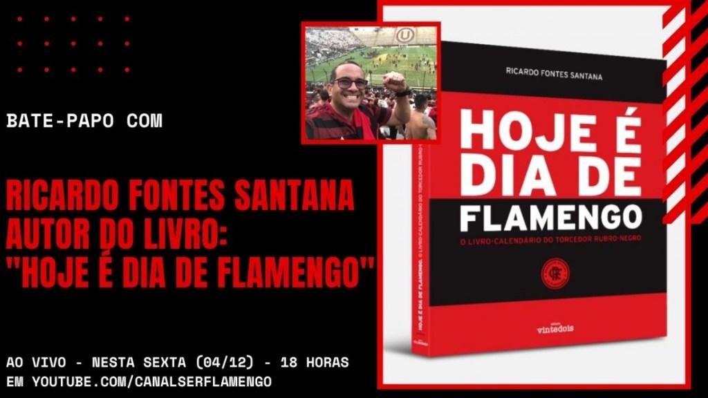 """BATE-PAPO COM RICARDO FONTES SANTANA - AUTOR DO LIVRO: """"HOJE É DIA DE FLAMENGO"""""""