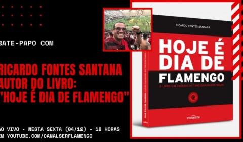 """BATE-PAPO COM RICARDO FONTES SANTANA – AUTOR DO LIVRO: """"HOJE É DIA DE FLAMENGO"""""""