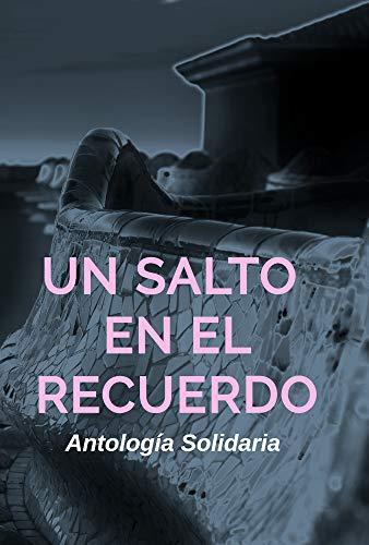 Antología Solidaria: Un salto en el recuerdo – Varios autores