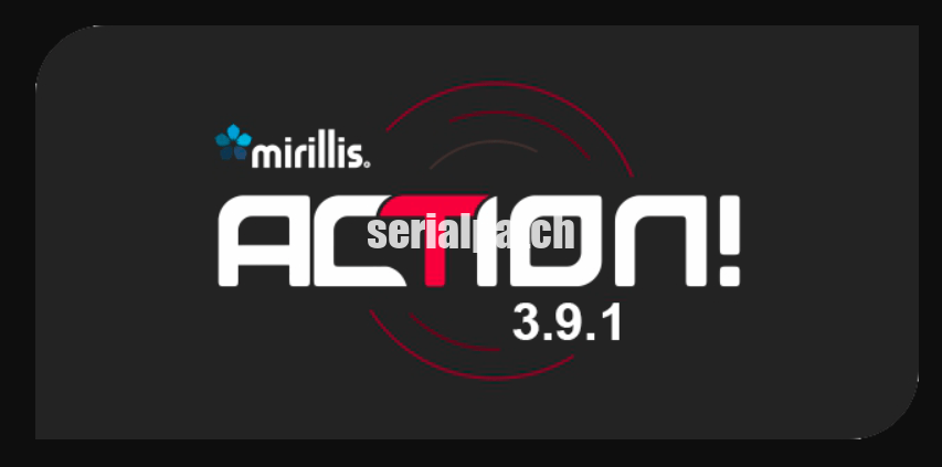Mirillis Action 4.13.1 Crack plus License Key till 2025 {Latest}