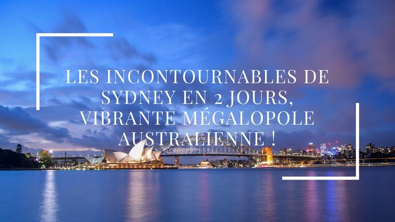 Les incontournables de Sydney en 2 jours, vibrante mégalopole australienne !