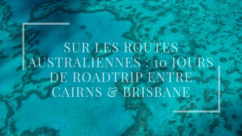 Sur les routes australiennes : 10 jours de roadtrip entre Cairns & Brisbane