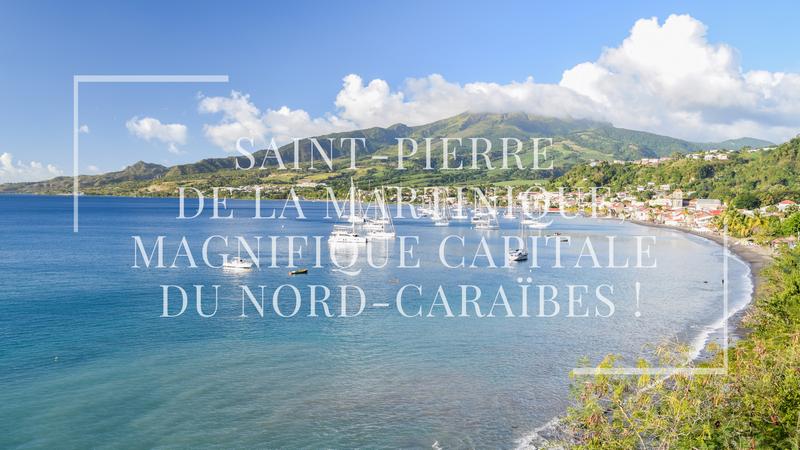 Saint-Pierre de la Martinique, magnifique capitale du Nord-Caraïbes !