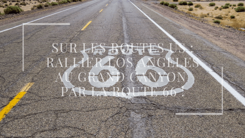 Sur les routes US : rallier Los Angeles au Grand Canyon par la Route 66 !