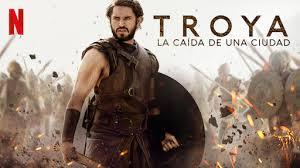 Troya: la caída de una dicudad. Un amor, una guerra