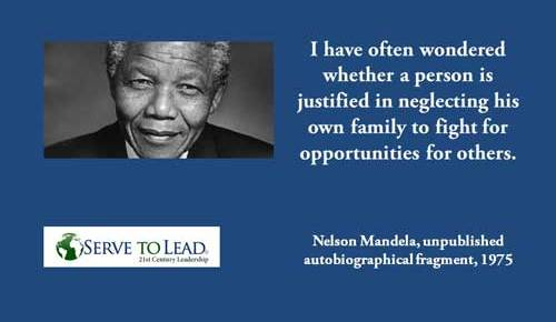 nelson mandela quotation is person justified in neglecting family to serve others from serve to lead