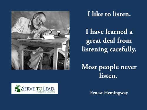 Ernest Hemingway quotation I like to listen www.servetolead.org