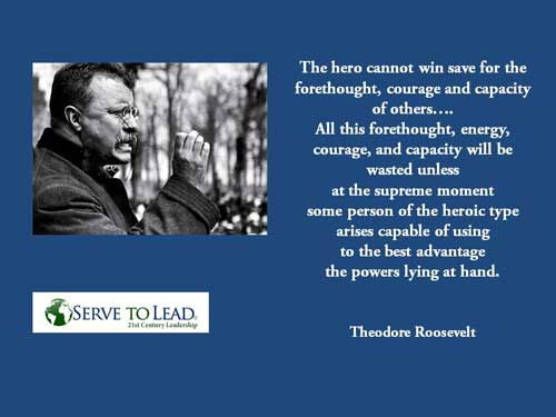 Theodore Roosevelt quotation hero foresight courage at www.servetolead.org