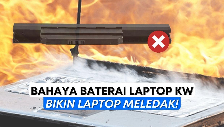 Baterai KW Laptop Bisa Bikin Meledak