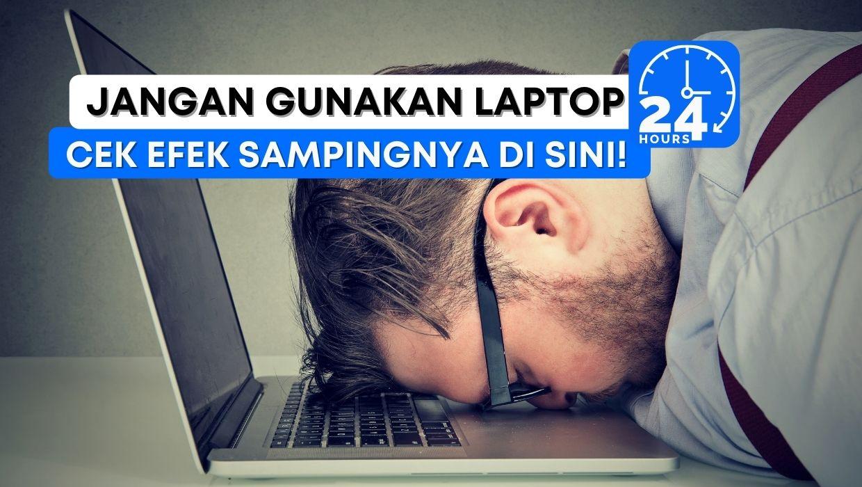 Efek Samping Pengunaan Laptop 24 Jam