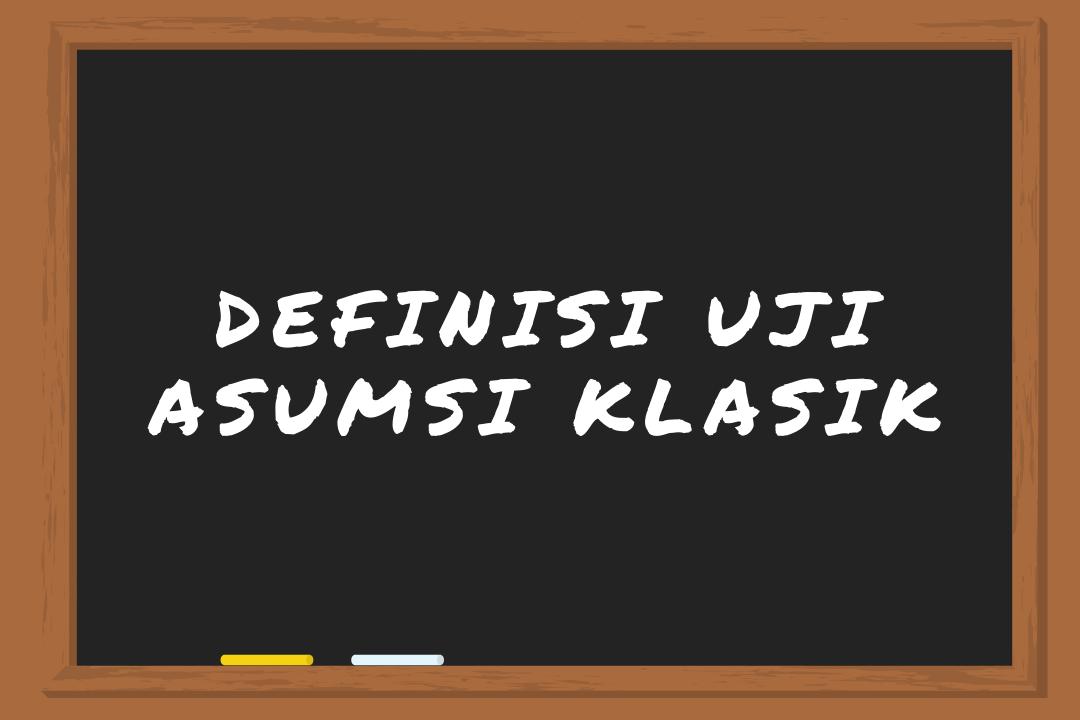 Definisi Uji Asumsi Klasik